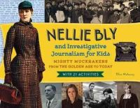 Mahoney, Ellen - Nellie Bly and Investigative Journalism for Kids: Mighty Muckrakers from the Golden Age to Today, with 21 Activities (For Kids series) - 9781613749975 - V9781613749975