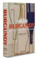 Cho Lee Jeannie - The 100 Burgundy: Exceptional wines to build a dream cellar - 9781614288084 - V9781614288084
