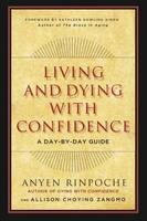 Anyen Rinpoche, Choying Zangmo, Allison - Living and Dying with Confidence: A Day-by-Day Guide - 9781614292289 - V9781614292289