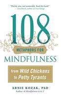 Kozak, Arnie - 108 Metaphors for Mindfulness: From Wild Chickens to Petty Tyrants - 9781614293835 - V9781614293835