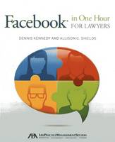 Kennedy, Dennis, Shields, Allison - Facebook(r) in One Hour for Lawyers - 9781614385431 - V9781614385431