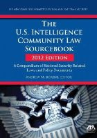 Borene, Andrew M. - The U.S. Intelligence Community Law Sourcebook 2012: A Compendium of National Security Related Laws and Policy Documents - 9781614386698 - V9781614386698