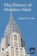 Harold M. Cobb - The History of Stainless Steel - 9781615030101 - V9781615030101