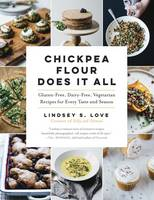 Love, Lindsey S. - Chickpea Flour Does It All: Gluten-Free, Dairy-Free, Vegetarian Recipes for Every Taste and Season - 9781615193042 - V9781615193042
