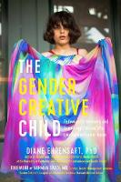 Ehrensaft PhD, Diane - The Gender Creative Child: Pathways for Nurturing and Supporting Children Who Live Outside Gender Boxes - 9781615193066 - V9781615193066