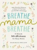 Moralis MSW  LCSW, Shonda - Breathe, Mama, Breathe: 5-Minute Mindfulness for Busy Moms - 9781615193561 - V9781615193561