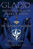 Cottrell, Richard - Gladio, Nato's Dagger at the Heart of Europe: The Pentagon-Nazi-Mafia Terror Axis - 9781615776887 - V9781615776887