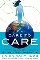 B. Htlingk, Louis, Robson, Ernie, Bohtlingk, Louis - Dare to Care: A Love-Based Foundation for Money and Finance - 9781616405502 - V9781616405502