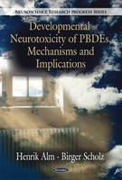 Alm, Henrik; Scholz, Birger - Developmental Neurotoxicity of PBDEs, Mechanisms & Implications - 9781616682958 - V9781616682958