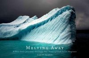 Seaman, Camille - Melting Away: A Ten-Year Journey through Our Endangered Polar Regions - 9781616892609 - V9781616892609