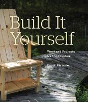 Perrone, Frank - Build It Yourself: Weekend Projects for the Garden - 9781616893385 - V9781616893385