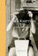Levine, Barbara - People Knitting: A Century of Photographs - 9781616893927 - V9781616893927