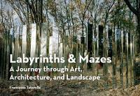 Tatarella, Francesca - Labyrinths & Mazes: A Journey Through Art, Architecture, and Landscape - 9781616895129 - V9781616895129