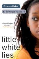 Baker, Brianna, Hastie, F. Bowman - Little White Lies - 9781616957070 - V9781616957070