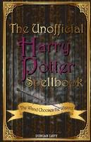 Levy, Duncan - The Unofficial Harry Potter Spellbook: The Wand Chooses the Wizard - 9781616991289 - V9781616991289