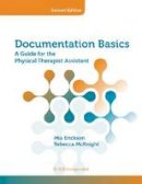 Erickson EdD  MS  PT  ATC, Mia, McKnight MS  PT, Becky - Documentation Basics: A Guide for the Physical Therapist Assistant - 9781617110085 - V9781617110085