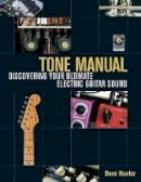 Hunter, Dave - Tone Manual: Discovering Your Ultimate Electric Guitar Sound - 9781617130045 - V9781617130045