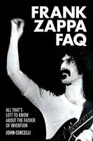 Corcelli, John - Frank Zappa FAQ: All That's Left to Know About the Father of Invention (FAQ Series) - 9781617136030 - V9781617136030