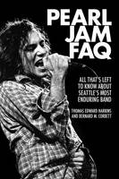 Corbett, Bernard M., Harkins, Thomas Edward - Pearl Jam FAQ: All That's Left to Know About Seattle's Most Enduring Band (FAQ Series) - 9781617136122 - V9781617136122