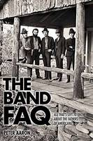 Aaron, Peter, Band, The - The Band FAQ: All That's Left to Know About the Fathers of Americana (The Faq) - 9781617136139 - V9781617136139