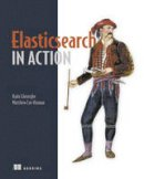 Gheorghe, Radu; Hinman, Matthew Lee - Elasticsearch in Action - 9781617291623 - V9781617291623
