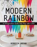 Bryan, Rebecca - Modern Rainbow: 14 Imaginative Quilts That Play with Color - 9781617450181 - V9781617450181