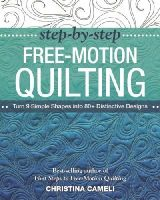 Cameli, Christina - Step-by-Step Free-Motion Quilting: Turn 9 Simple Shapes into 80+ Distinctive Designs  Best-selling author of First Steps to Free-Motion Quilting - 9781617450242 - V9781617450242