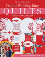 Wolfe, Victoria Findlay - Double Wedding Ring Quilts - Traditions Made Modern: Full-Circle Sketches from Life - 9781617450266 - V9781617450266