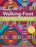 Mashuta, Mary - Foolproof Walking-Foot Quilting Designs: Visual Guide  Idea Book - 9781617450518 - V9781617450518