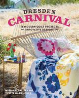 Jones, Yvette Marie, Gallian, Marian B. - Dresden Carnival: 16 Modern Quilt Projects - Innovative Designs - 9781617450853 - V9781617450853