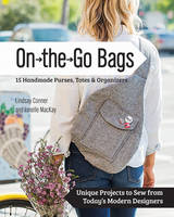 Conner, Lindsay; MacKay, Janelle - On the Go 15 Handmade Bags, Totes & Organizers - 9781617451300 - V9781617451300