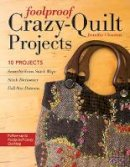 Clouston, Jennifer - Foolproof Crazy-Quilt Projects: 10 Projects, Seam-by-Seam Stitch Maps, Stitch Dictionary, Full-Size Patterns - 9781617451324 - V9781617451324