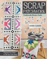 Clemons, Sandra - Scrap Patchwork: Traditionally Modern Quilts - Organize Your Stash to Tell Your Color Story - 9781617451423 - V9781617451423