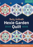 Goldsmith, Becky - Hexie Garden Quilt: 9 Whimsical Hexagon Blocks to Appliqué & Piece - 9781617451522 - V9781617451522