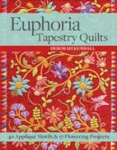 Kemball, Deborah - Euphoria Tapestry Quilts: 40 Appliqué Motifs & 17 Flowering Projects - 9781617451560 - V9781617451560