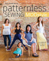 Prann Young, Patty - Patternless Sewing Mod Style: Just Measure, Cut & Sew for the Perfect Fit! - 24 Garments for Women and Girls - 9781617451805 - V9781617451805