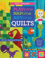 Schaefer, Kim - Playtime, Naptime, Anytime Quilts: 14 Fun Appliqué Projects - 9781617451843 - V9781617451843