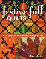 Schaefer, Kim - Festive Fall Quilts: 21 Fun Appliqué Projects for Halloween, Thanksgiving & More - 9781617451867 - V9781617451867