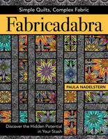 Nadelstern, Paula - Fabricadabra - Simple Quilts, Complex Fabric: Discover the Hidden Potential in Your Stash - 9781617451881 - V9781617451881