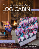 Nephew, Sara, Baker, Marci - Not Your Grandmother's Log Cabin: 40 Projects - New Quilts, Design-Your-Own Options & More - 9781617452291 - V9781617452291
