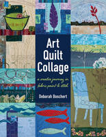 Boschert, Deborah - Art Quilt Collage: A Creative Journey in Fabric, Paint & Stitch - 9781617452840 - V9781617452840