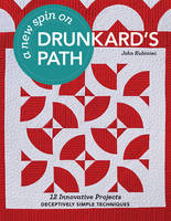 Kubiniec, John - A New Spin on Drunkard's Path: 12 Innovative Projects - Deceptively Simple Techniques - 9781617453014 - V9781617453014