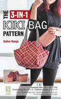 Runge, Gailen - The 3-in-1 Kiki Bag Pattern - 9781617453540 - V9781617453540