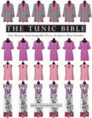 Gunn, Sarah, Starr, Julie - The Tunic Bible: One Pattern, Interchangeable Pieces, Ready-to-Wear Results! - 9781617453564 - V9781617453564