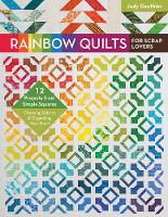 Gauthier, Judy - Rainbow Quilts for Scrap Lovers: 12 Projects from Simple Squares - Choosing Fabrics & Organizing Your Stash - 9781617454615 - V9781617454615