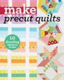 C&T Publishing - Make Precut Quilts: 10 Dazzling Projects to Sew - 9781617454882 - V9781617454882