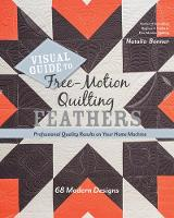 Bonner, Natalia - Visual Guide to Free-Motion Quilting Feathers: 68 Modern Designs - Professional Quality Results on Your Home Machine - 9781617455063 - V9781617455063