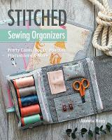 Hoey, Aneela - Stitched Sewing Organizers: Pretty Cases, Boxes, Pouches, Pincushions & More - 9781617455100 - V9781617455100