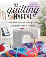 C&T Publishing - The Quilting Manual: Techniques, Troubleshooting & More - Designs for Hand & Machine - 9781617455360 - V9781617455360