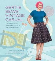 Gretchen Hirsch - Gertie Sews Vintage Casual: A Modern Guide to Sportswear Styles of the 1940s and 1950s - 9781617690747 - V9781617690747